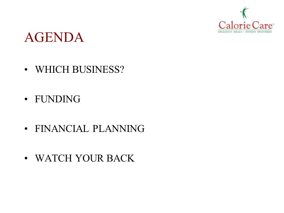 AGENDA WHICH BUSINESS? FUNDING FINANCIAL PLANNING WATCH YOUR BACK