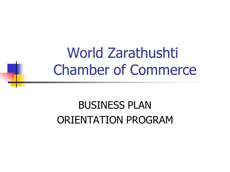 World Zarathushti Chamber of Commerce BUSINESS PLAN ORIENTATION PROGRAM