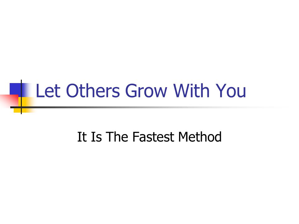 Let Others Grow With You It Is The Fastest Method