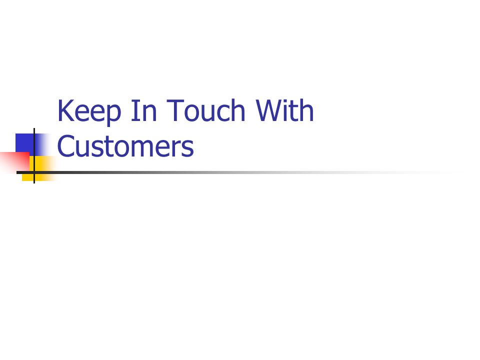Keep In Touch With Customers