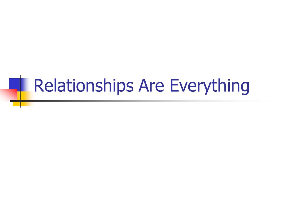 Relationships Are Everything