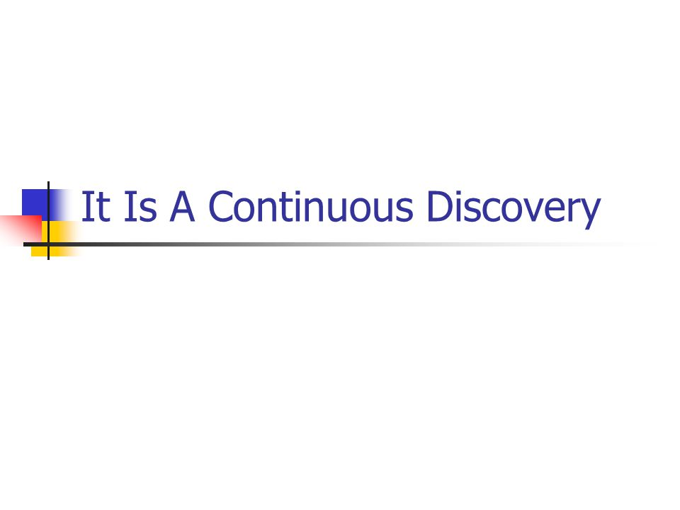 It Is A Continuous Discovery