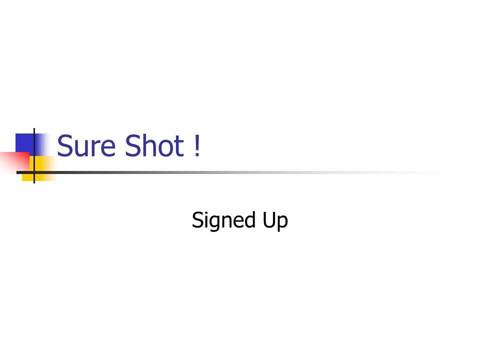 Sure Shot ! Signed Up