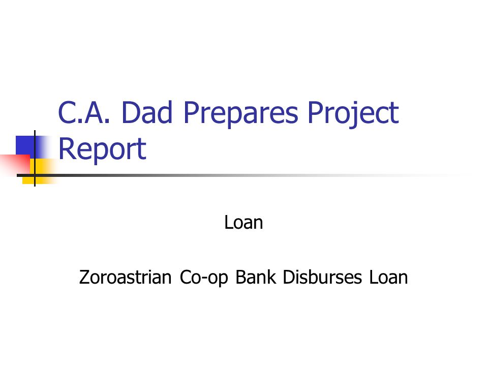 C.A. Dad Prepares Project Report Loan Zoroastrian Co-op Bank Disburses Loan