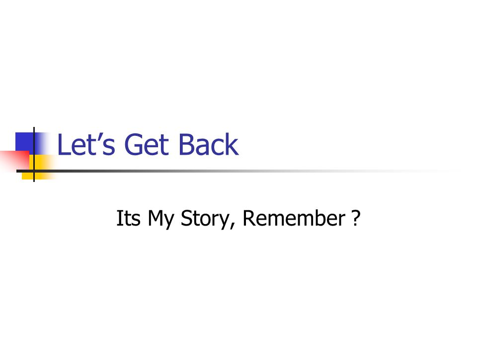Let's Get Back Its My Story, Remember