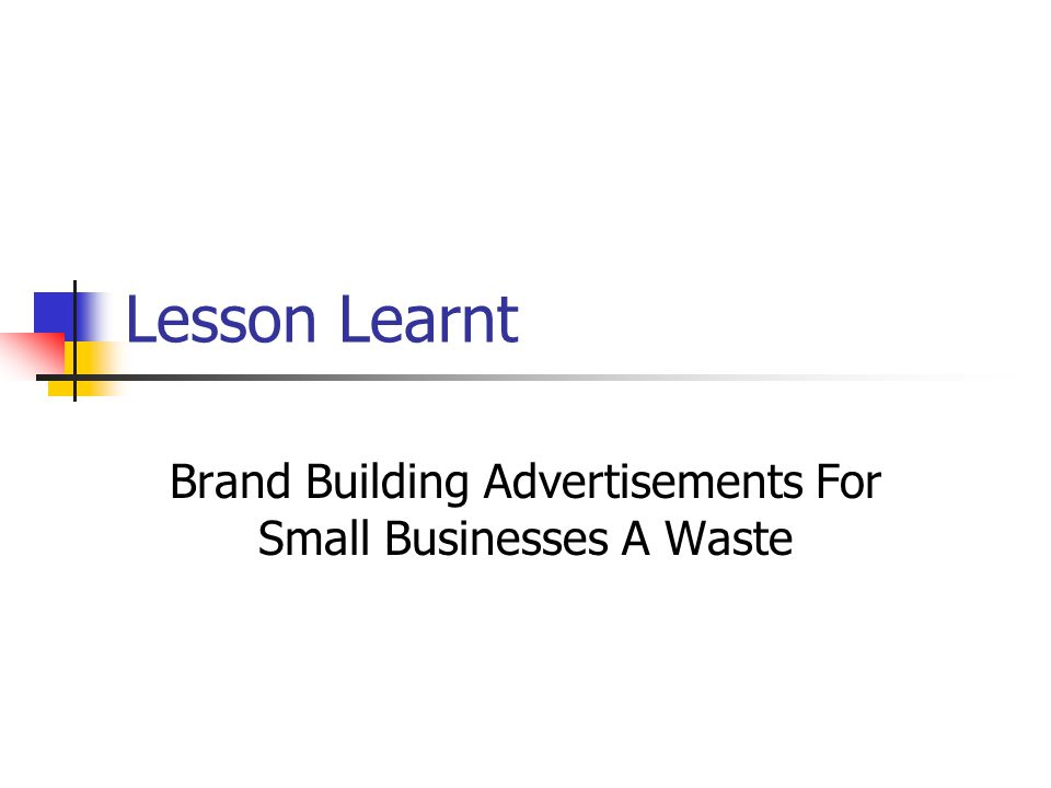 Lesson Learnt Brand Building Advertisements For Small Businesses A Waste