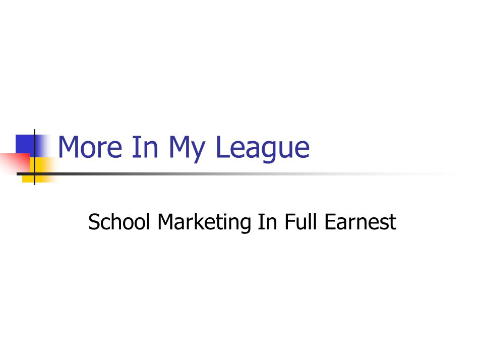 More In My League School Marketing In Full Earnest