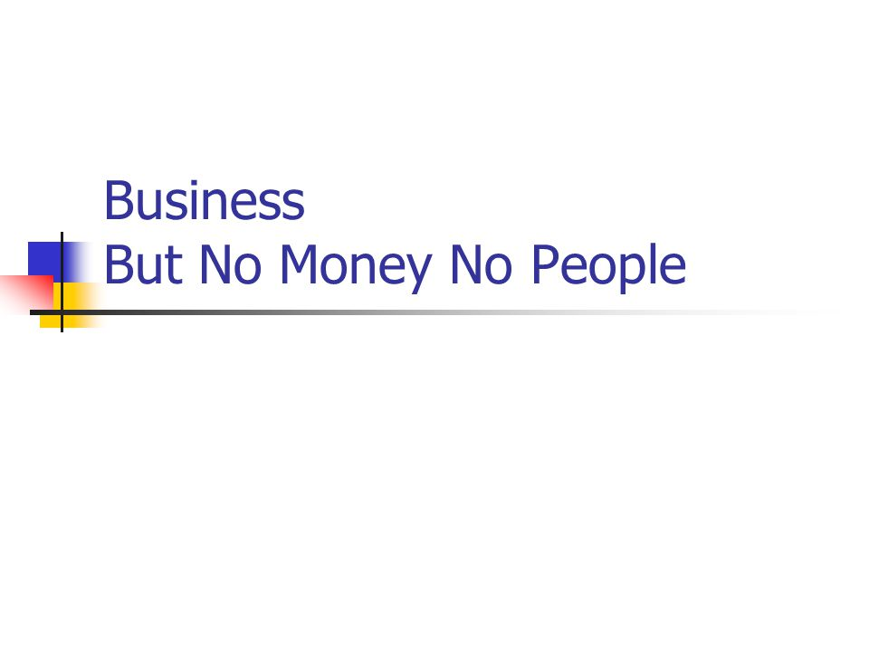 Business But No Money No People
