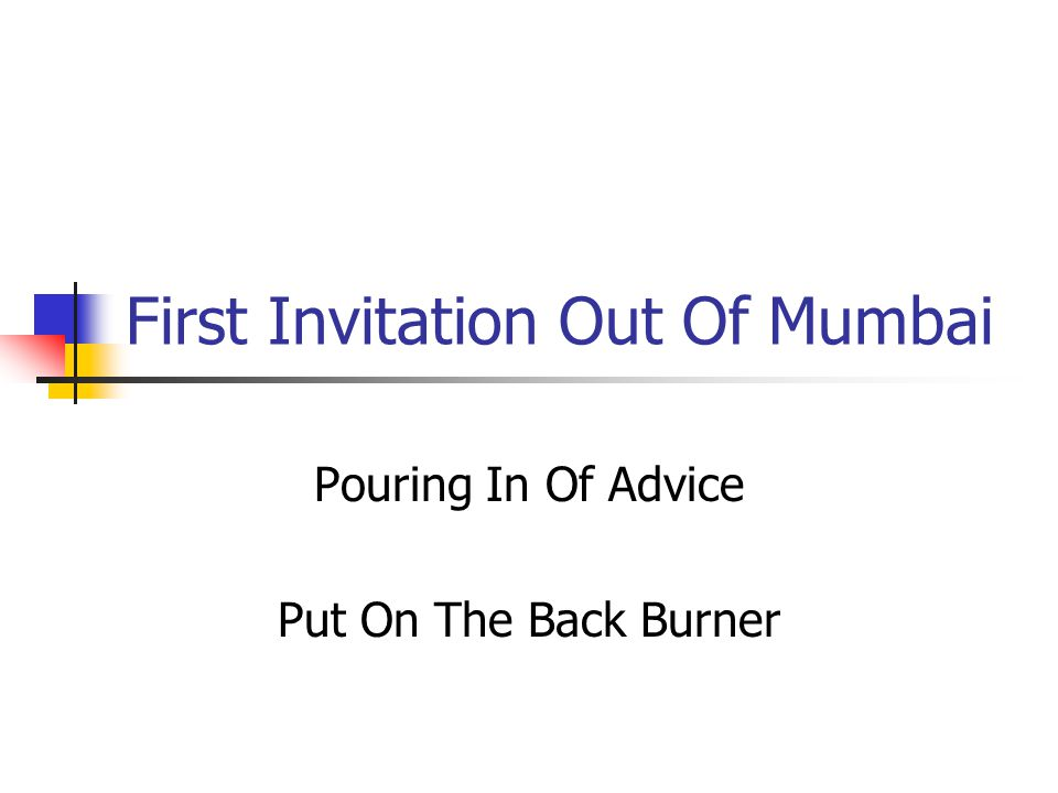 First Invitation Out Of Mumbai Pouring In Of Advice Put On The Back Burner