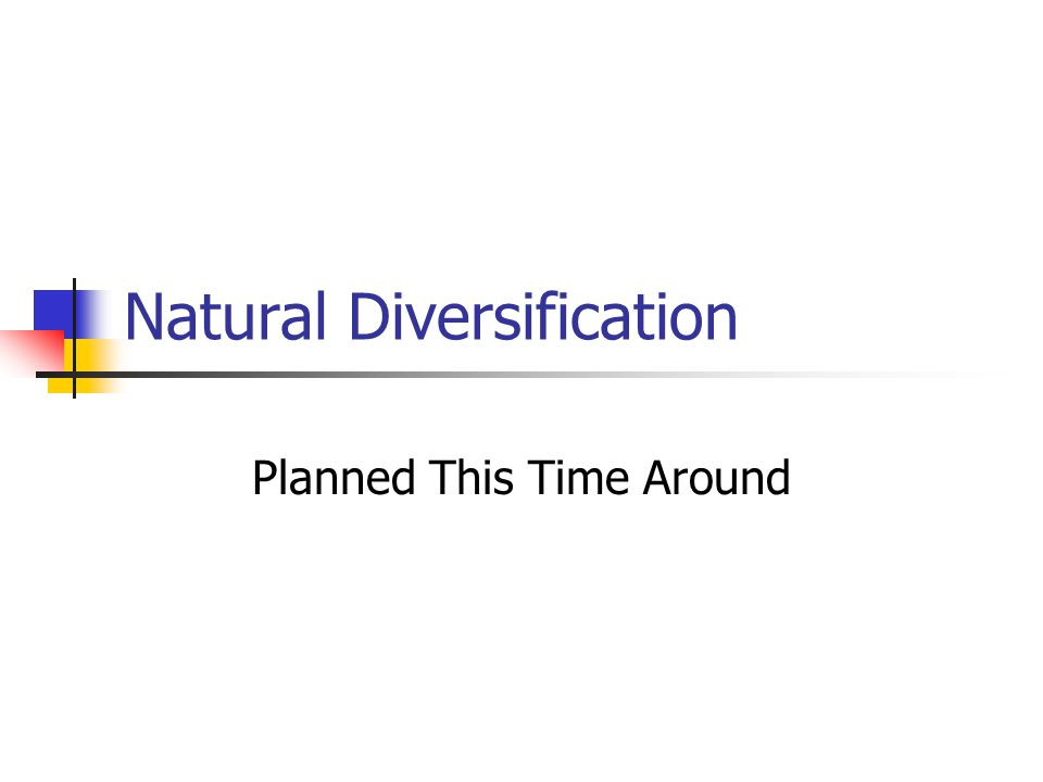 Natural Diversification Planned This Time Around