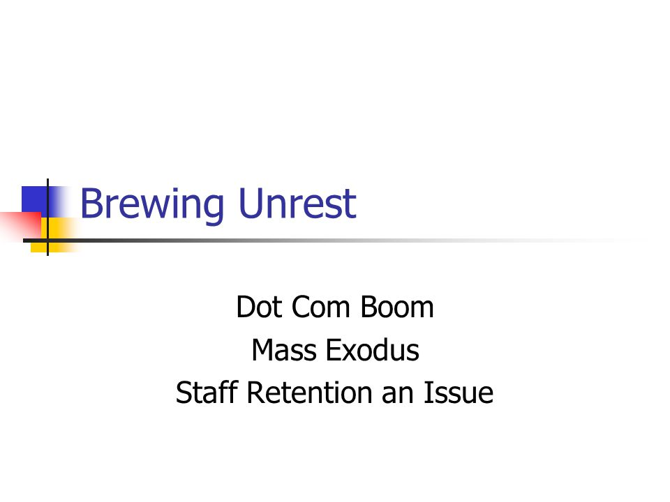 Brewing Unrest Dot Com Boom Mass Exodus Staff Retention an Issue