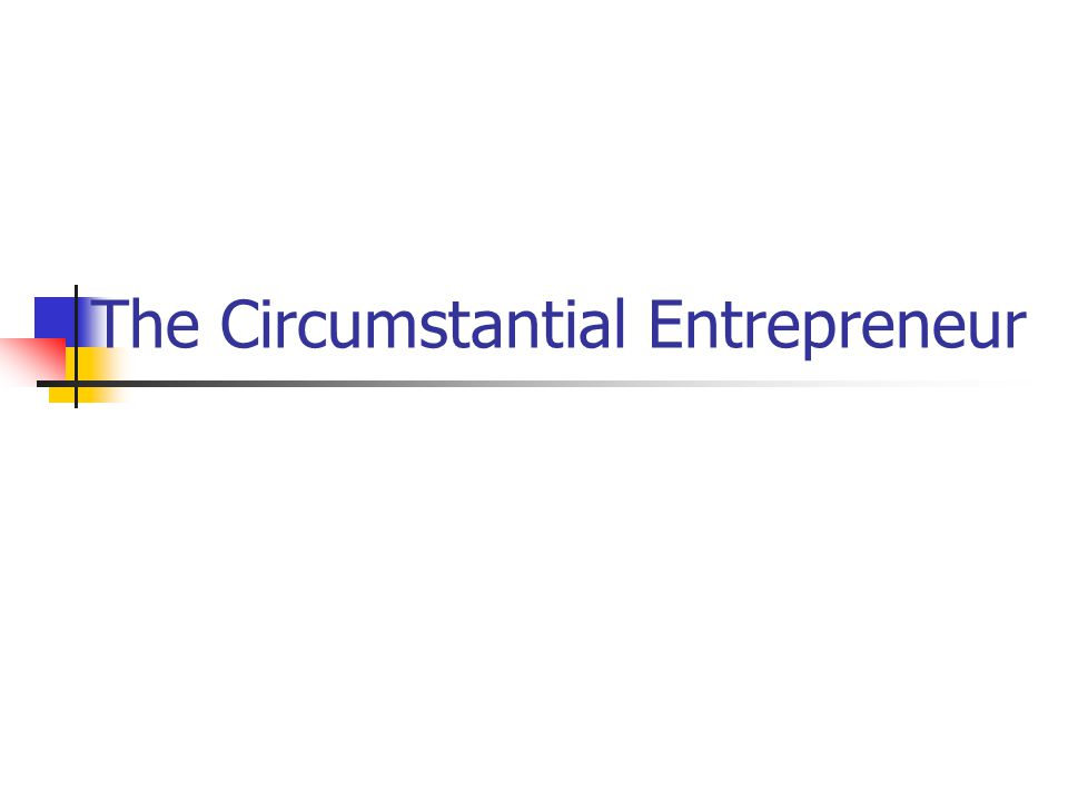 The Circumstantial Entrepreneur