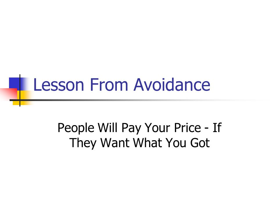 Lesson From Avoidance People Will Pay Your Price - If They Want What You Got