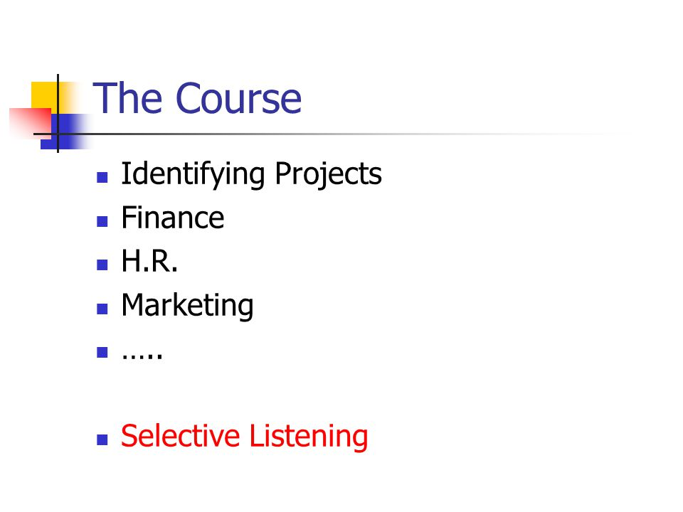 The Course Identifying Projects Finance H.R. Marketing ….. Selective Listening