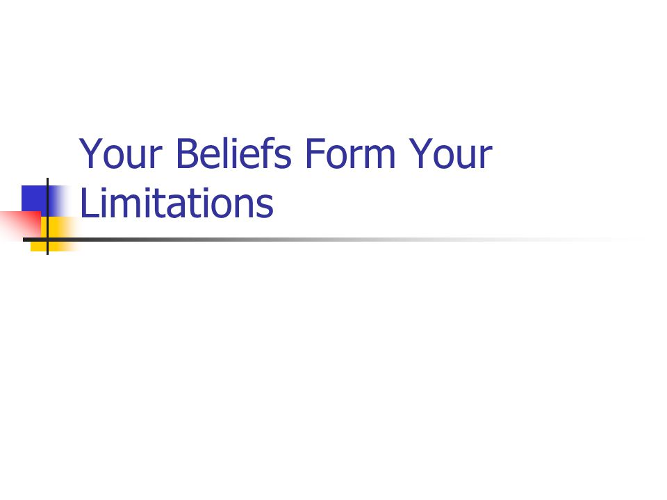 Your Beliefs Form Your Limitations