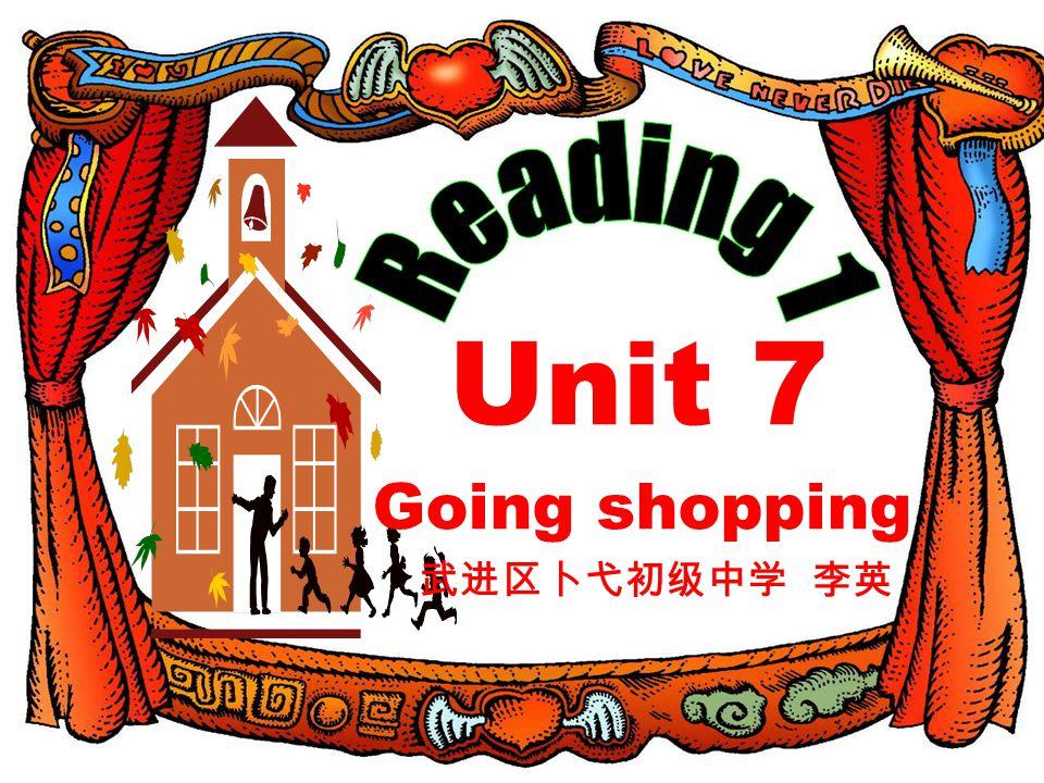 Unit 7 Going shopping 武进区卜弋初级中学 李英