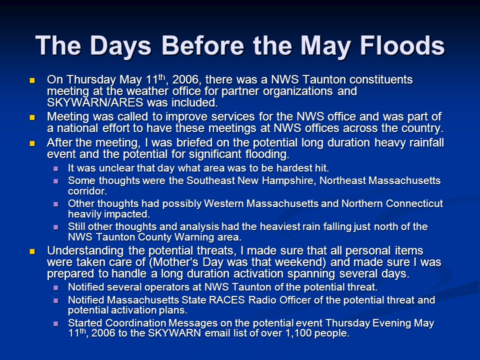 Day-1 of the SKYWARN Activation SKYWARN was activated with Ops at NWS Taunton station, WX1BOX, at 4 PM Friday May 12 th, 2006 as 2-4 with isolated rainfall amounts as high as 6 occurred in Western Massachusetts and Northwest Connecticut.