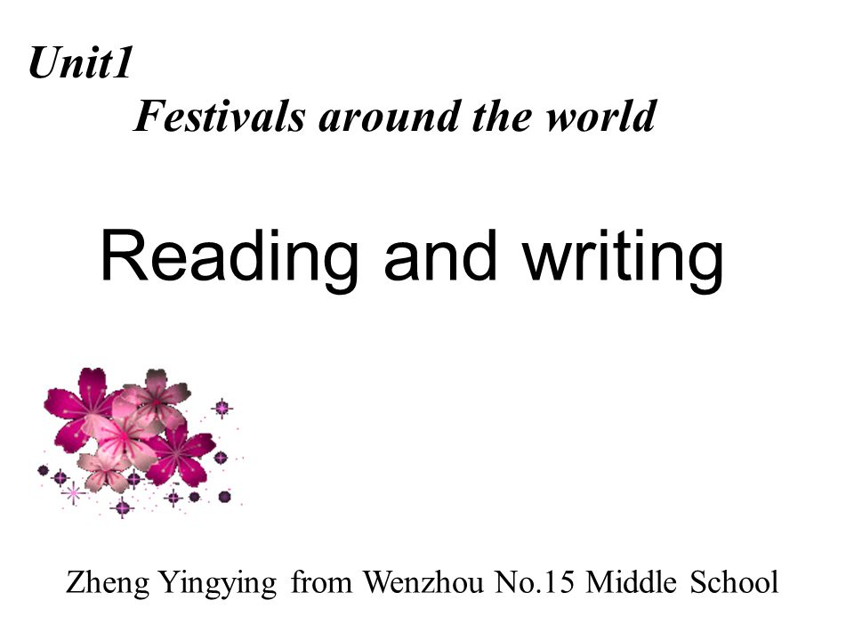 Reading and writing Unit1 Festivals around the world Zheng Yingying from Wenzhou No.15 Middle School