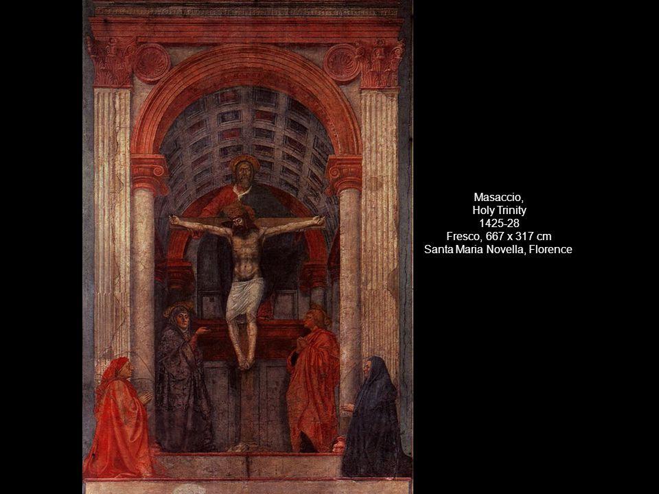 Masaccio, Holy Trinity 1425-28 Fresco, 667 x 317 cm Santa Maria Novella, Florence