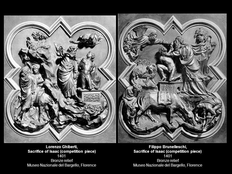 Filippo Brunelleschi, Sacrifice of Isaac (competition piece) 1401 Bronze relief Museo Nazionale del Bargello, Florence Lorenzo Ghiberti, Sacrifice of Isaac (competition piece) 1401 Bronze relief Museo Nazionale del Bargello, Florence