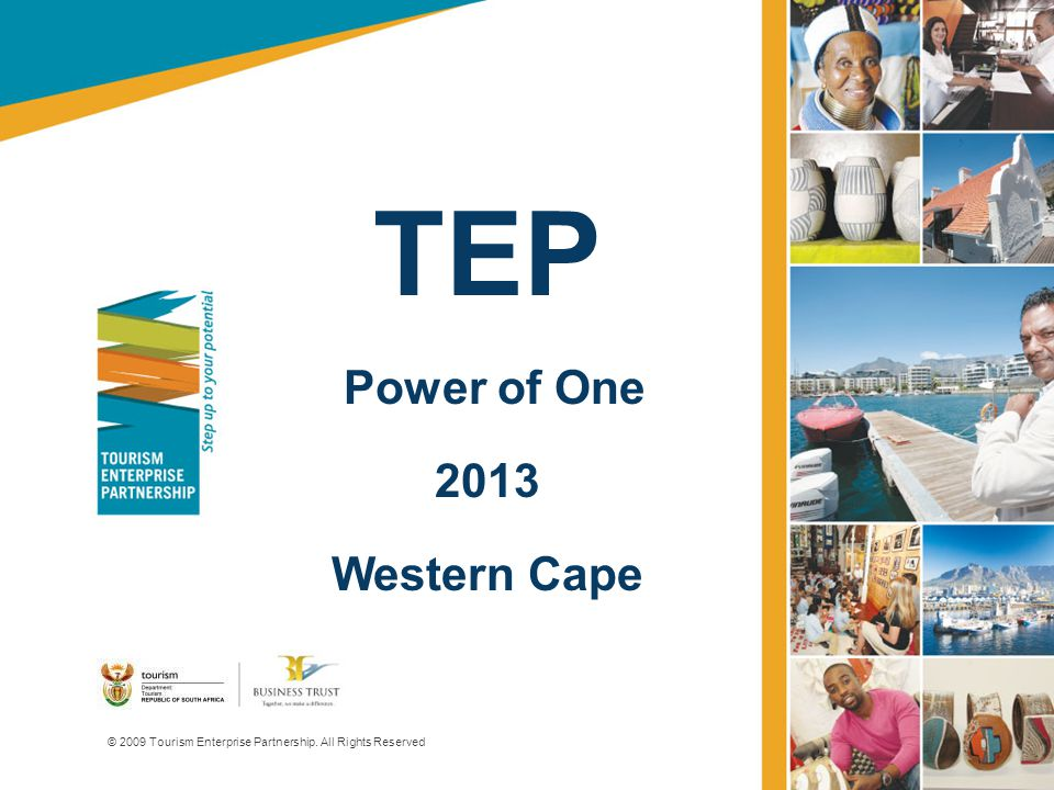 TEP Power of One 2013 Western Cape © 2009 Tourism Enterprise Partnership. All Rights Reserved