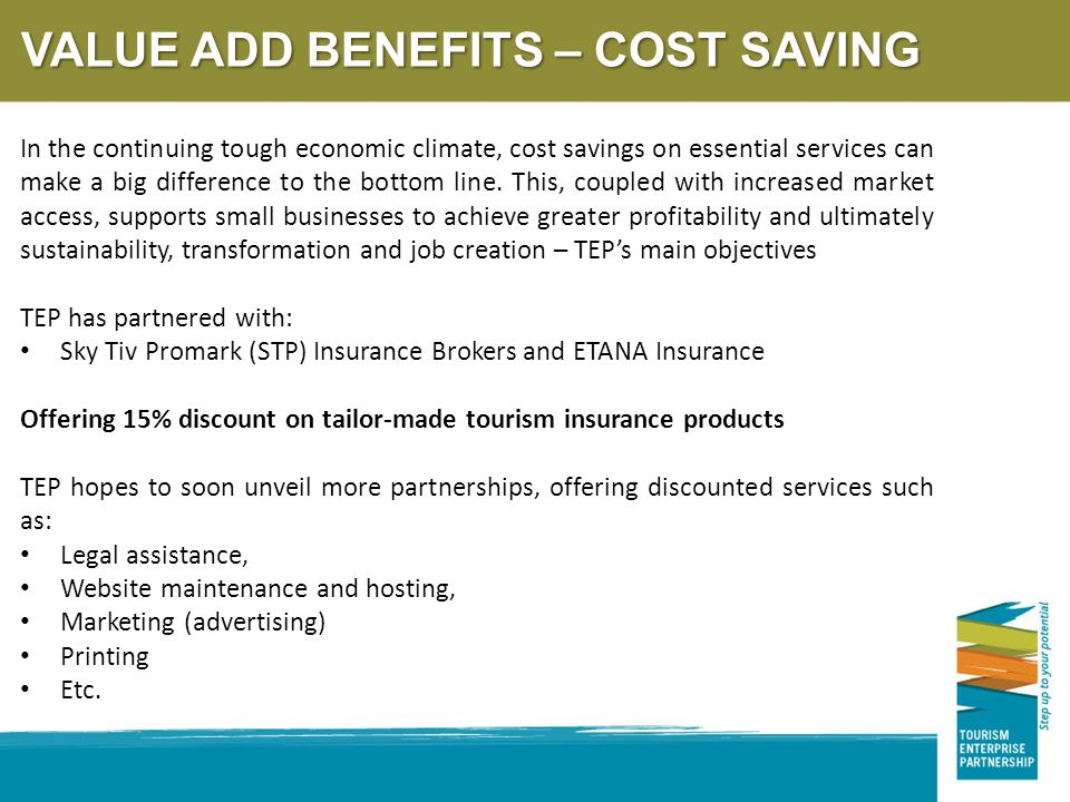 VALUE ADD BENEFITS – COST SAVING In the continuing tough economic climate, cost savings on essential services can make a big difference to the bottom line.