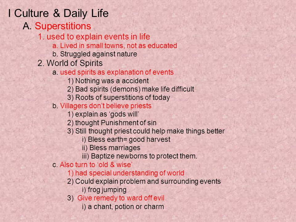 I Culture & Daily Life A. Superstitions 1. used to explain events in life a.