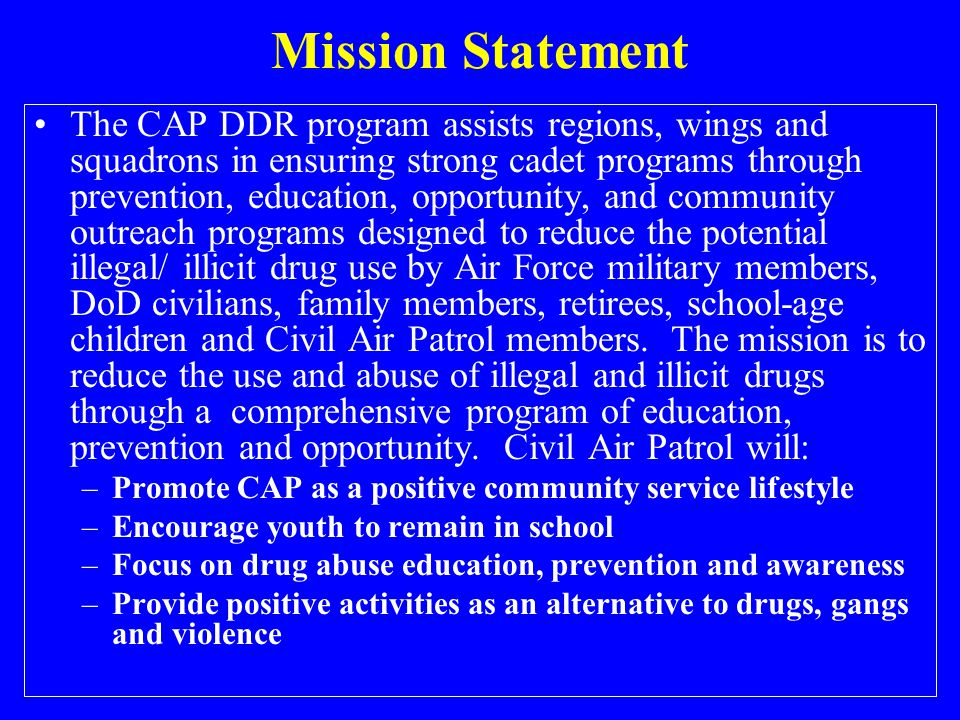 Vision Statement Civil Air Patrol will become a leading force in America's drug demand reduction strategy through the development of tomorrow's leaders in volunteer community service for a drug- free universe.