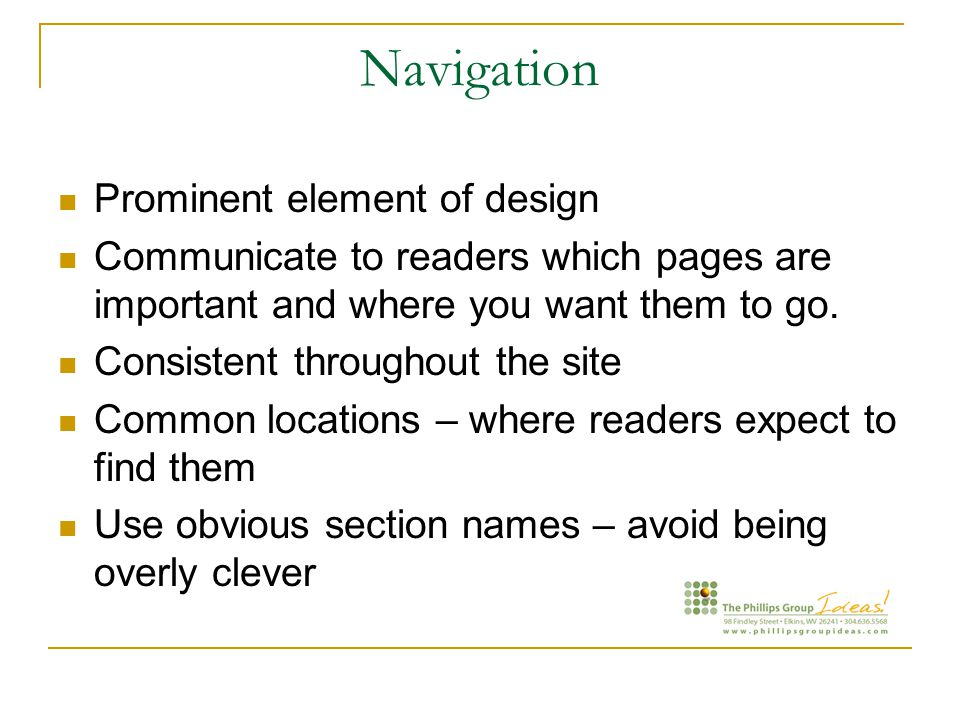 Navigation Prominent element of design Communicate to readers which pages are important and where you want them to go.