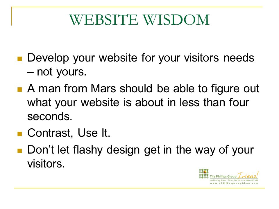 WEBSITE WISDOM Develop your website for your visitors needs – not yours.
