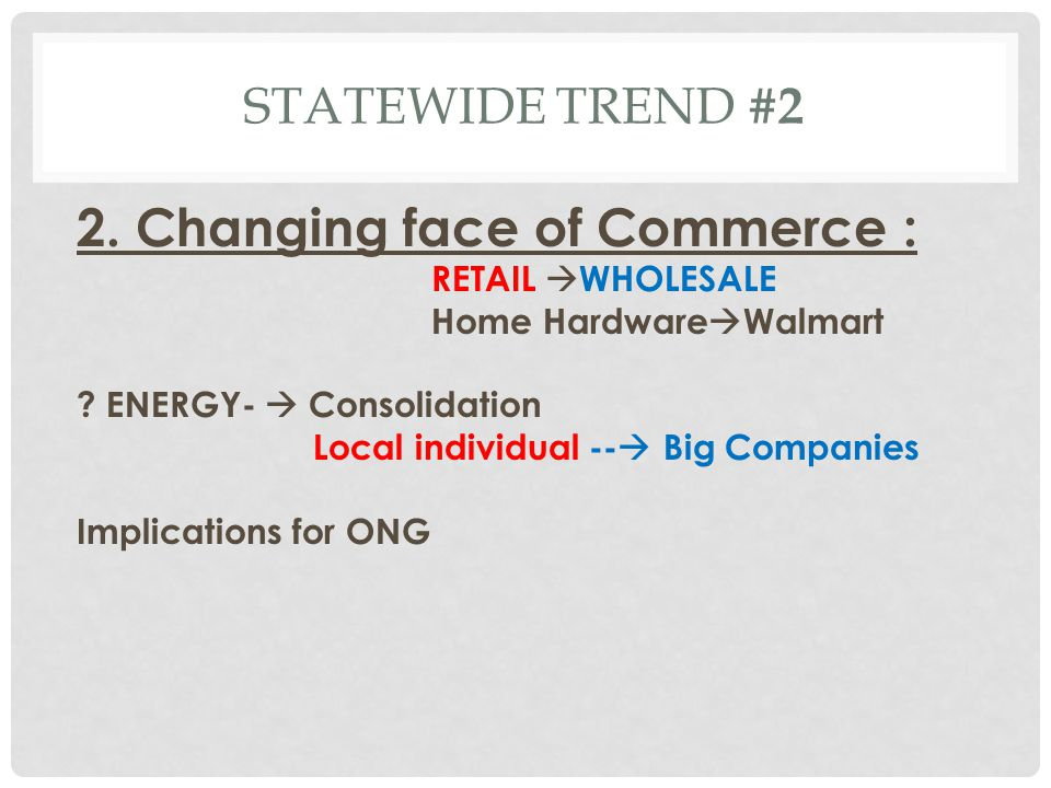 STATEWIDE TREND #2 2. Changing face of Commerce : RETAIL  WHOLESALE Home Hardware  Walmart .