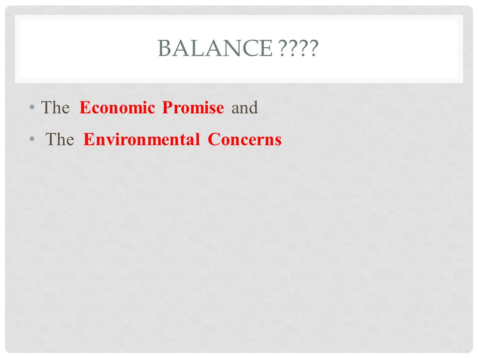 BALANCE ???? The Economic Promise and The Environmental Concerns