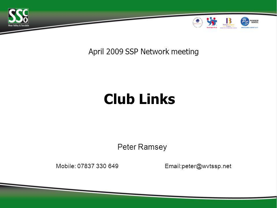 Peter Ramsey Mobile: 07837 330 649 Email:peter@wvtssp.net April 2009 SSP Network meeting Club Links