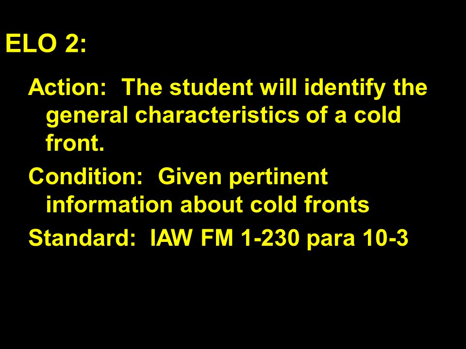 ELO 2: Action: The student will identify the general characteristics of a cold front.