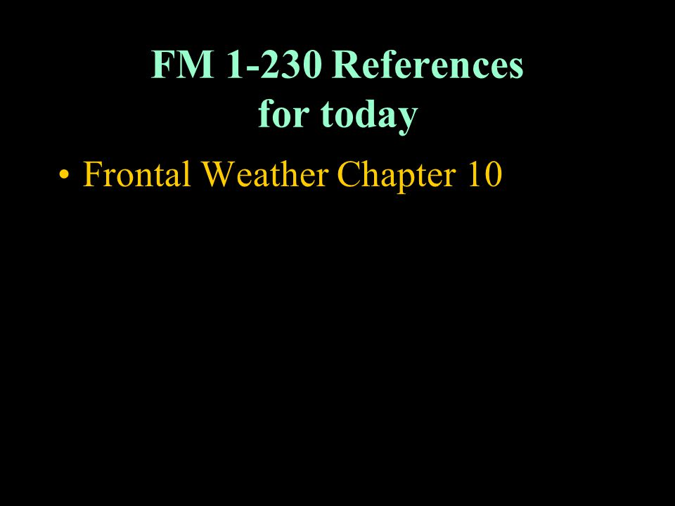 FM 1-230 References for today Frontal Weather Chapter 10
