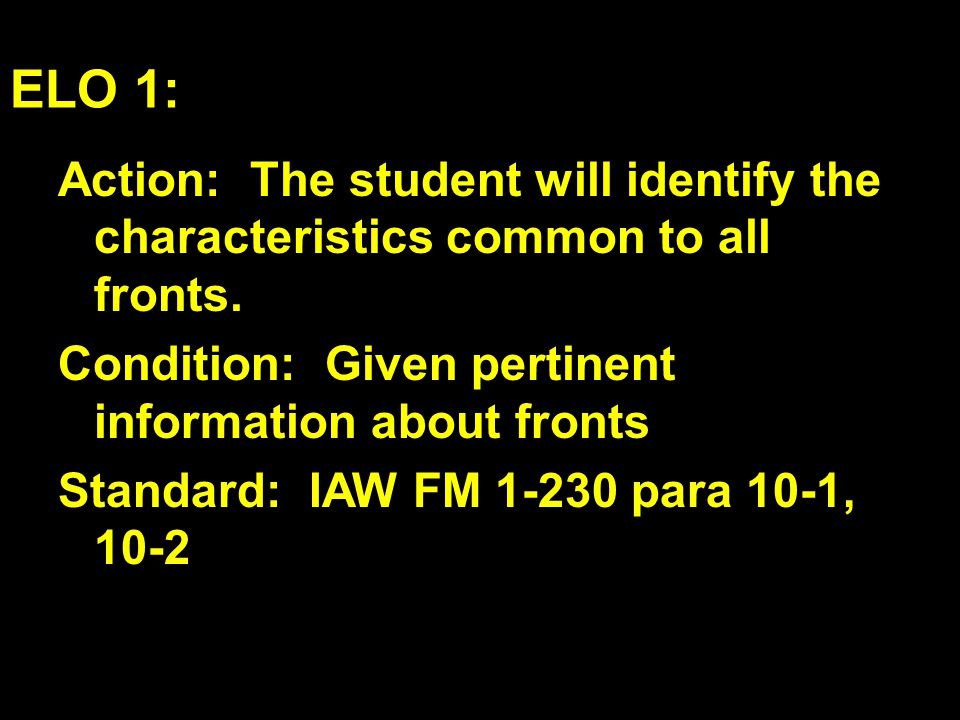 ELO 1: Action: The student will identify the characteristics common to all fronts. Condition: Given pertinent information about fronts Standard: IAW F