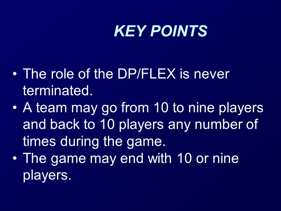 KEY POINTS The role of the DP/FLEX is never terminated.