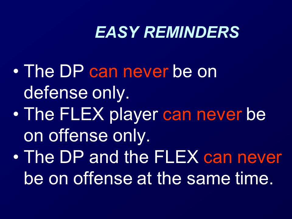 EASY REMINDERS The DP can never be on defense only.