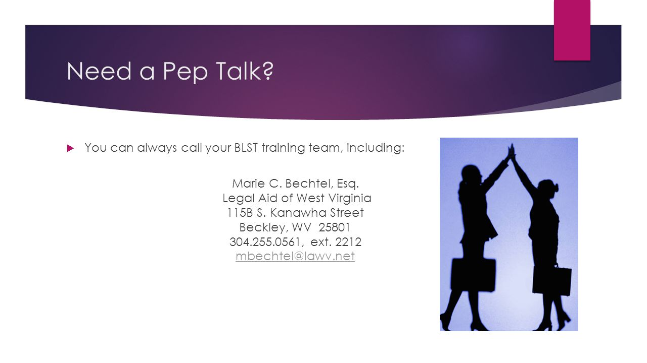 Need a Pep Talk.  You can always call your BLST training team, including: Marie C.