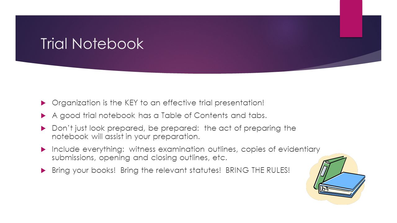 Trial Notebook  Organization is the KEY to an effective trial presentation.