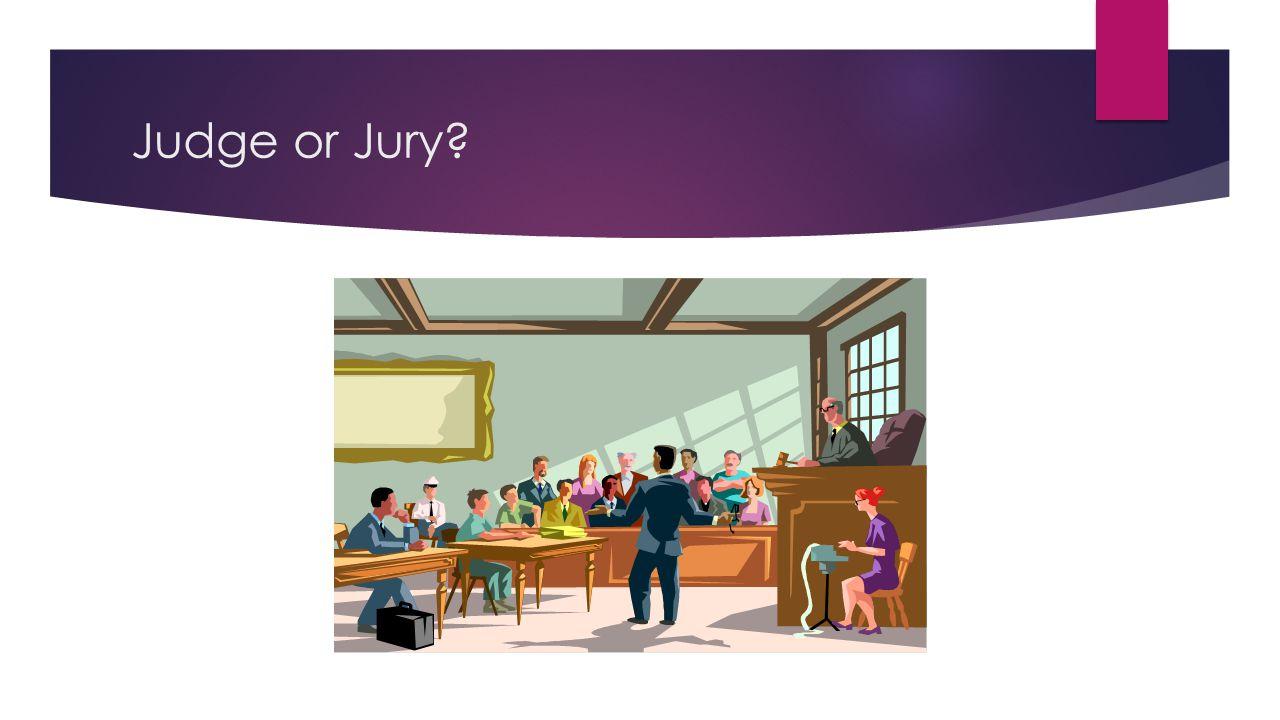 Judge or Jury?