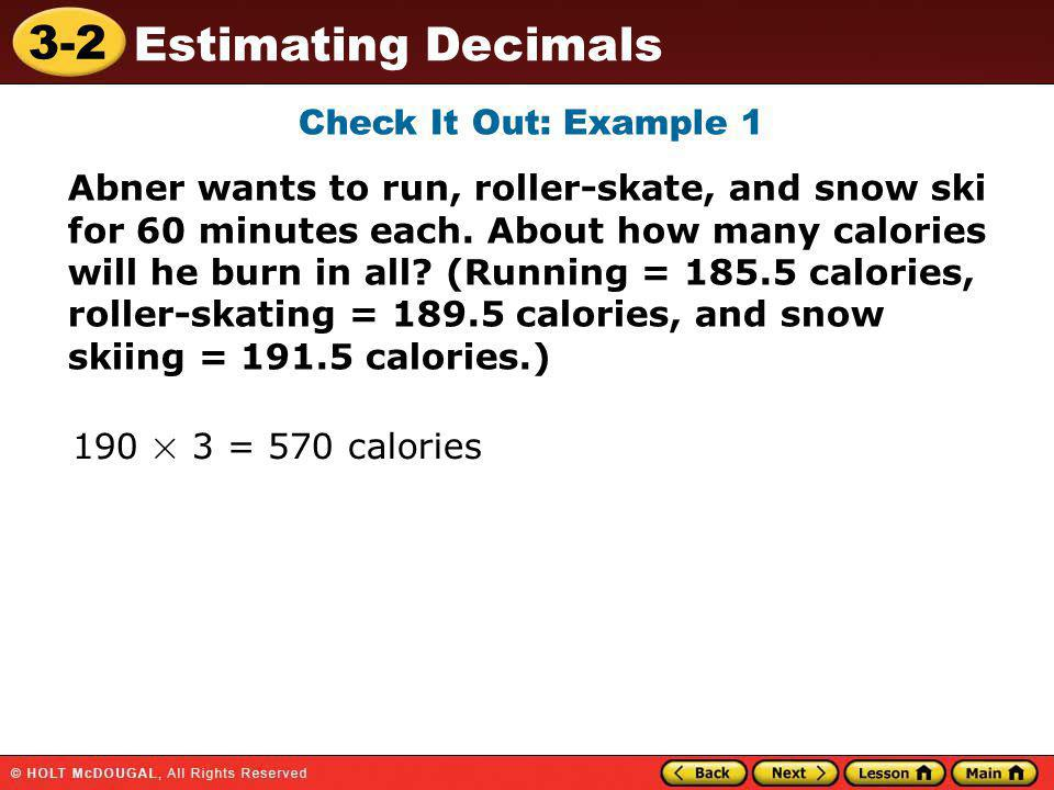 3-2 Estimating Decimals Check It Out: Example 1 Abner wants to run, roller-skate, and snow ski for 60 minutes each.