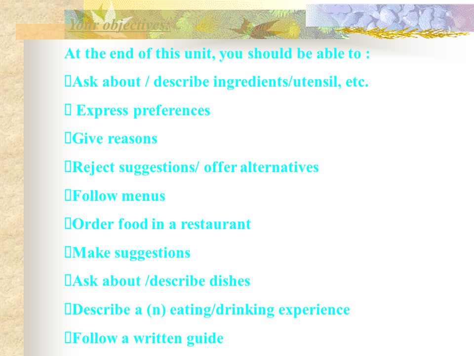 Your objectives: At the end of this unit, you should be able to :  Ask about / describe ingredients/utensil, etc.