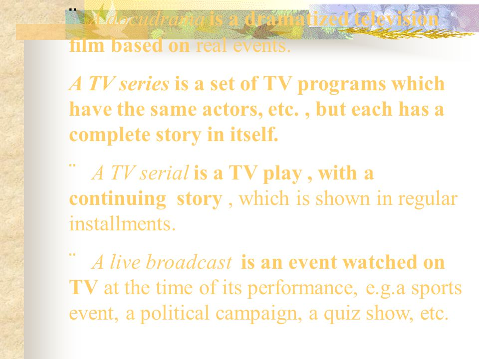  A docudrama is a dramatized television film based on real events.