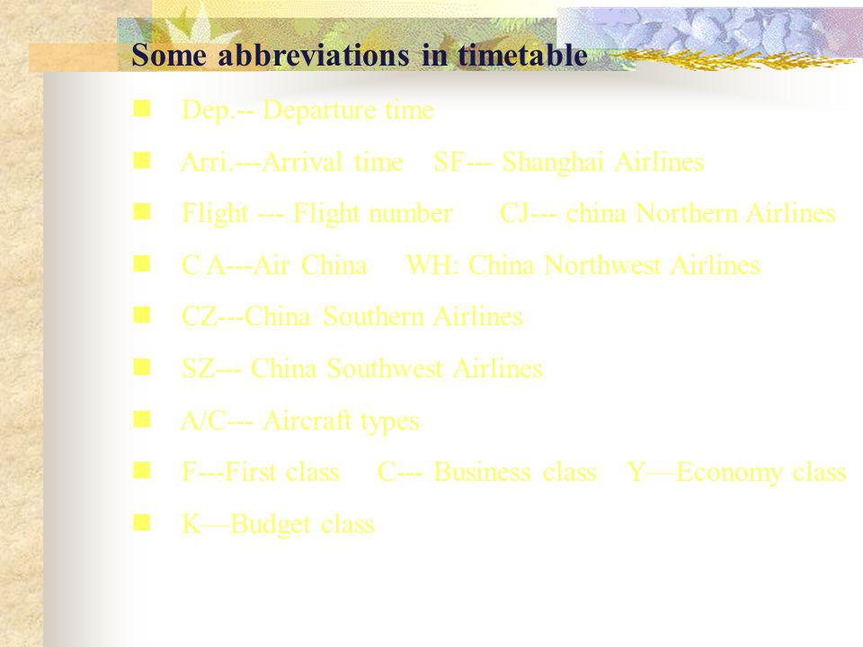 Some abbreviations in timetable Dep.-- Departure time Arri.---Arrival time SF--- Shanghai Airlines Flight --- Flight number CJ--- china Northern Airli