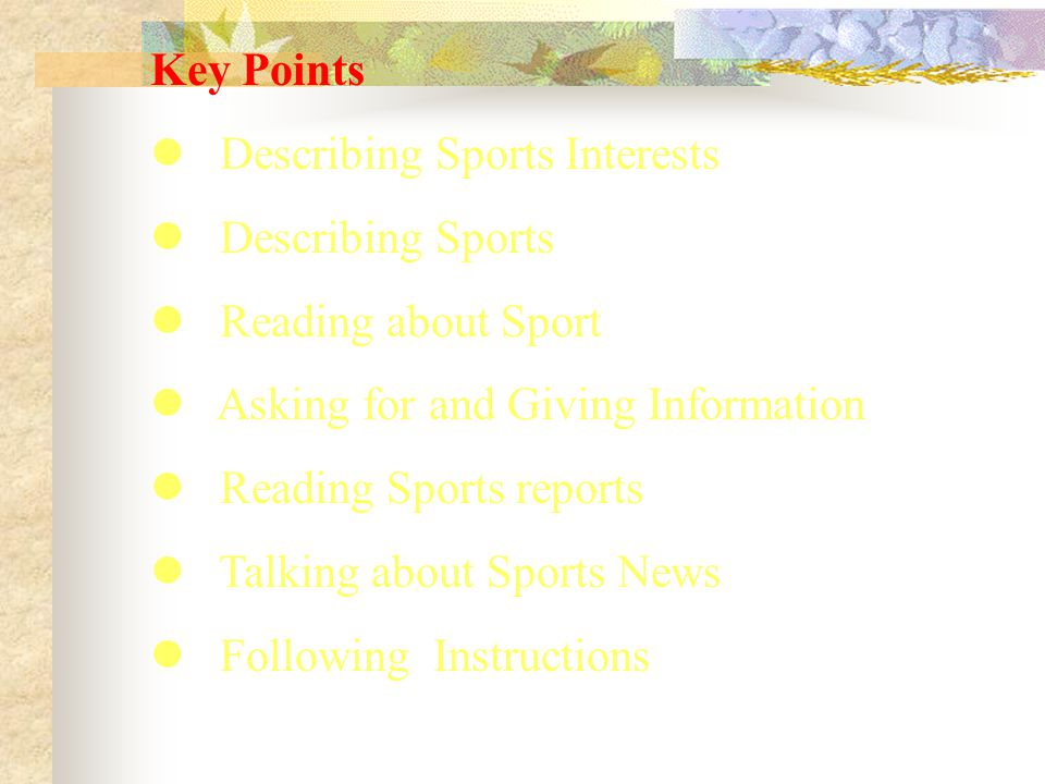 Key Points Describing Sports Interests Describing Sports Reading about Sport Asking for and Giving Information Reading Sports reports Talking about Sports News Following Instructions