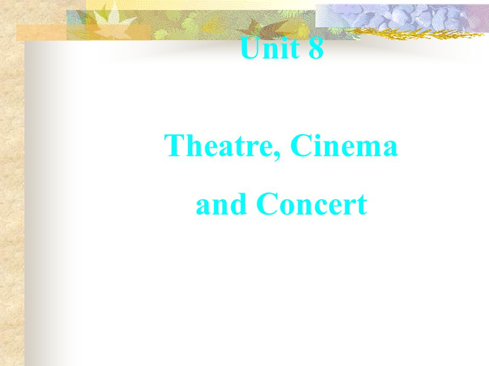 Unit 8 Theatre, Cinema and Concert