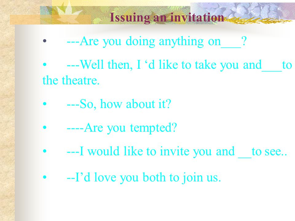 Issuing an invitation ---Are you doing anything on___.