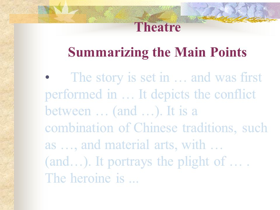 Theatre Summarizing the Main Points The story is set in … and was first performed in … It depicts the conflict between … (and …). It is a combination