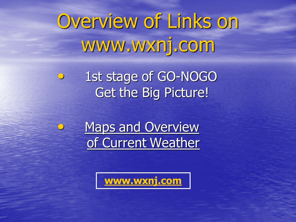 Overview of Links on www.wxnj.com 1st stage of GO-NOGO Get the Big Picture.